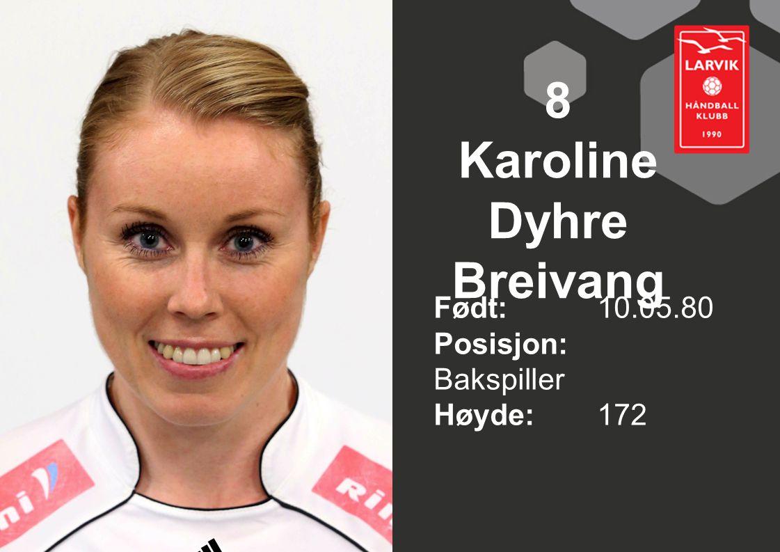 8 Karoline Dyhre Breivang Født: 10.05.80 Posisjon: Bakspiller Høyde:172