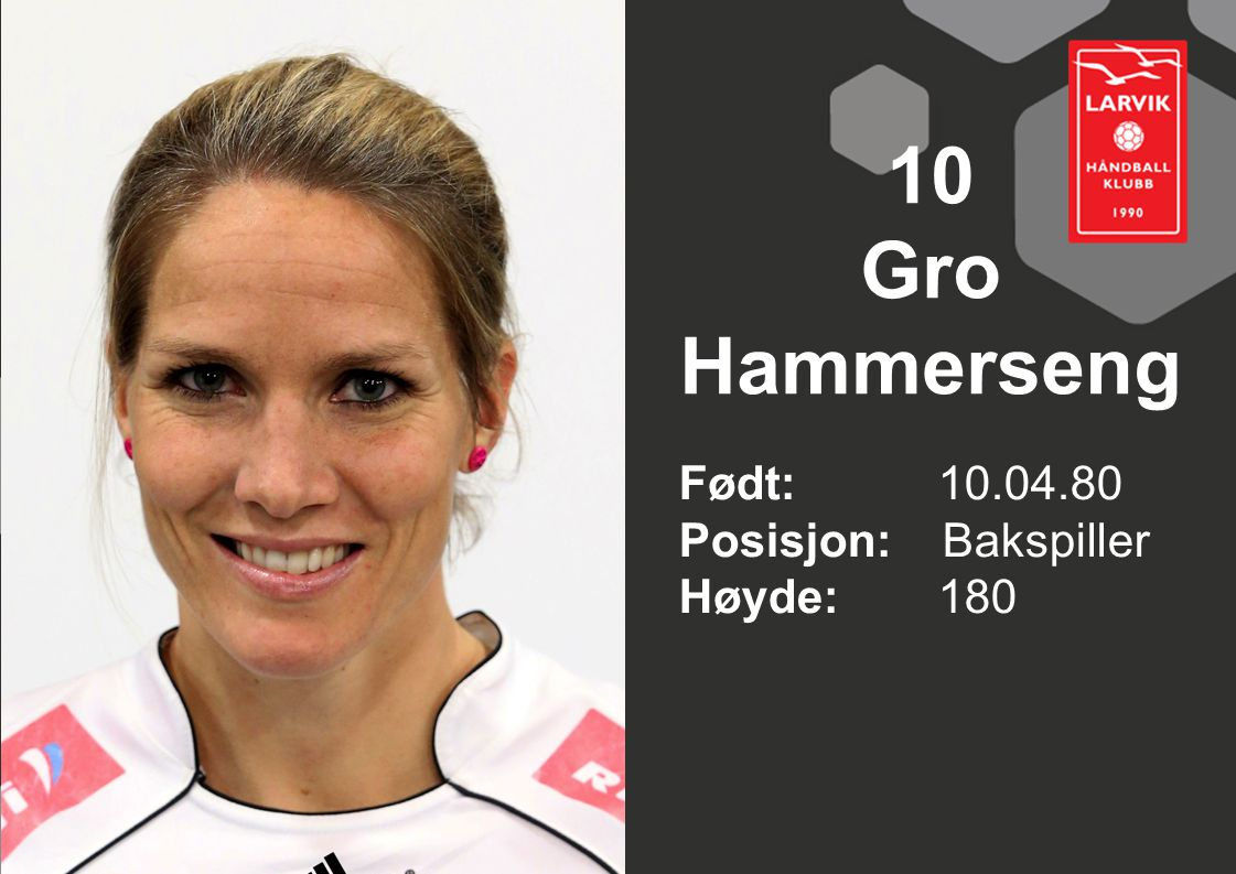 10 Gro Hammerseng Født: 10.04.80 Posisjon: Bakspiller Høyde:180