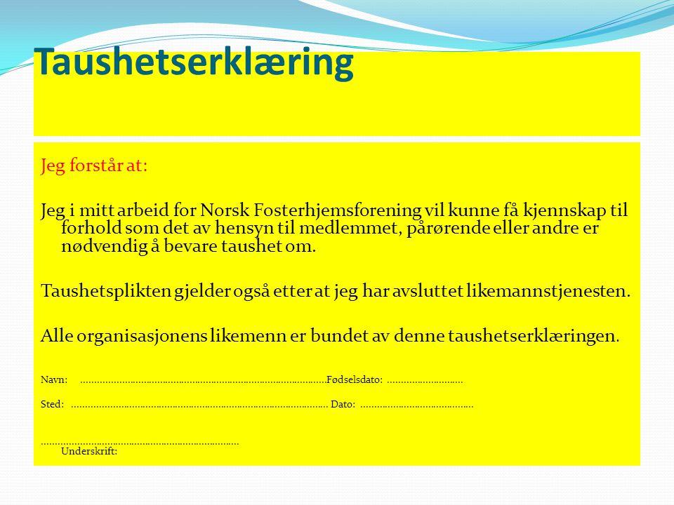 Taushetserklæring Jeg forstår at: Jeg i mitt arbeid for Norsk Fosterhjemsforening vil kunne få kjennskap til forhold som det av hensyn til medlemmet,