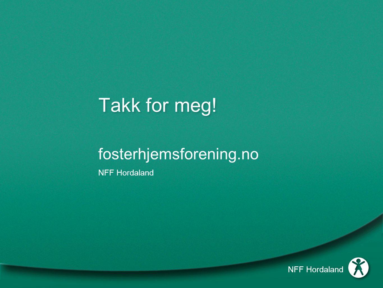 Takk for meg! NFF Hordaland fosterhjemsforening.no NFF Hordaland