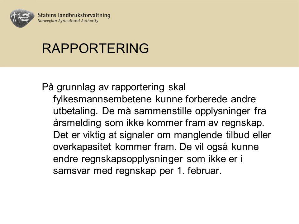 RAPPORTERING På grunnlag av rapportering skal fylkesmannsembetene kunne forberede andre utbetaling. De må sammenstille opplysninger fra årsmelding som