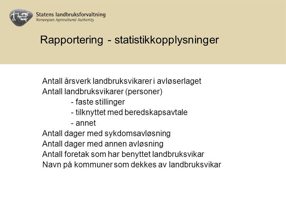 Rapportering - statistikkopplysninger Antall årsverk landbruksvikarer i avløserlaget Antall landbruksvikarer (personer) - faste stillinger - tilknytte