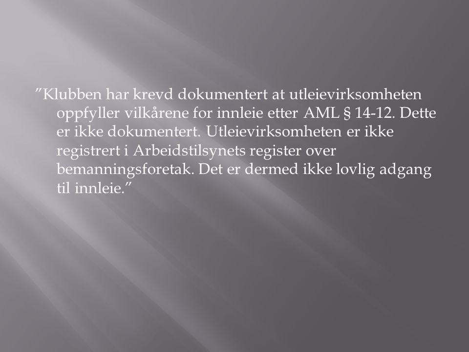 Klubben har krevd dokumentert at utleievirksomheten oppfyller vilkårene for innleie etter AML § 14-12.