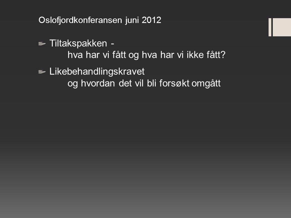 Oslofjordkonferansen juni 2012 Tiltakspakken - hva har vi fått og hva har vi ikke fått? Likebehandlingskravet og hvordan det vil bli forsøkt omgått