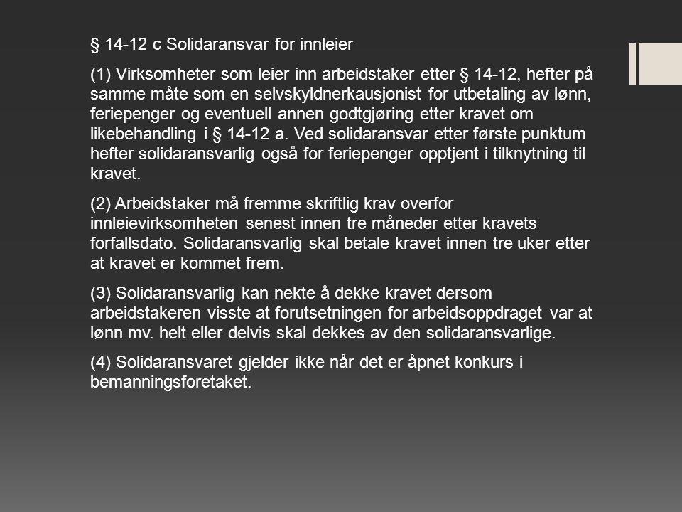 § 14-12 c Solidaransvar for innleier (1) Virksomheter som leier inn arbeidstaker etter § 14-12, hefter på samme måte som en selvskyldnerkausjonist for