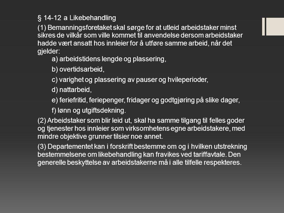 § 14-12 a Likebehandling (1) Bemanningsforetaket skal sørge for at utleid arbeidstaker minst sikres de vilkår som ville kommet til anvendelse dersom a