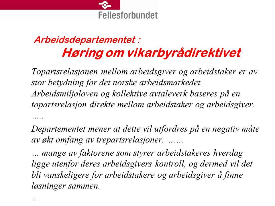 Arbeidsdepartementet : Høring om vikarbyrådirektivet Topartsrelasjonen mellom arbeidsgiver og arbeidstaker er av stor betydning for det norske arbeidsmarkedet.