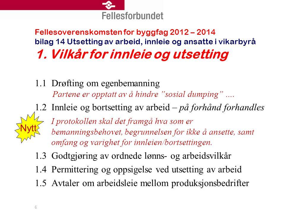 Fellesoverenskomsten for byggfag 2012 – 2014 bilag 14 Utsetting av arbeid, innleie og ansatte i vikarbyrå 1.