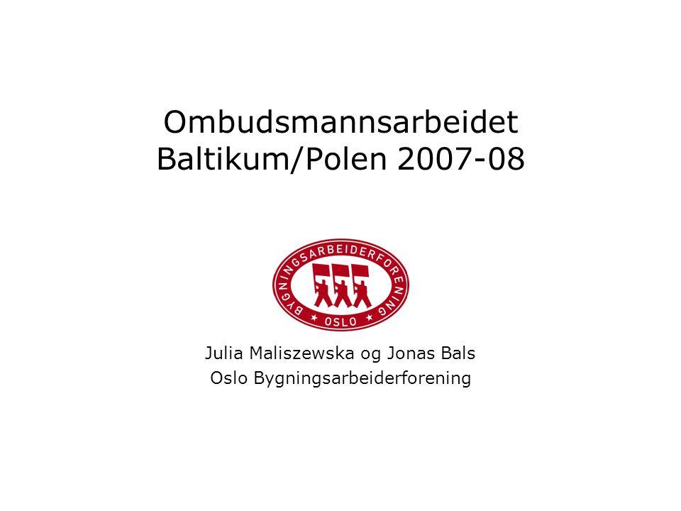Ombudsmannsarbeidet Baltikum/Polen 2007-08 Julia Maliszewska og Jonas Bals Oslo Bygningsarbeiderforening