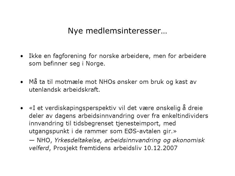 Nye medlemsinteresser… Ikke en fagforening for norske arbeidere, men for arbeidere som befinner seg i Norge. Må ta til motmæle mot NHOs ønsker om bruk
