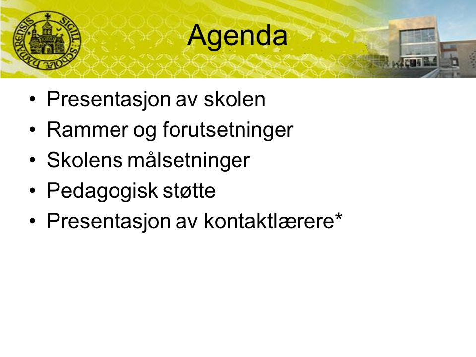 Agenda Presentasjon av skolen Rammer og forutsetninger Skolens målsetninger Pedagogisk støtte Presentasjon av kontaktlærere*