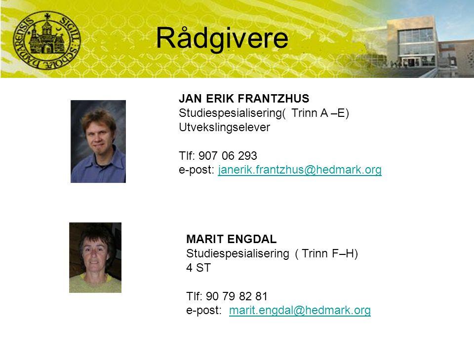 Rådgivere JAN ERIK FRANTZHUS Studiespesialisering( Trinn A –E) Utvekslingselever Tlf: 907 06 293 e-post: janerik.frantzhus@hedmark.orgjanerik.frantzhu