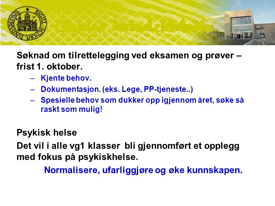 Søknad om tilrettelegging ved eksamen og prøver – frist 1. oktober. –Kjente behov. –Dokumentasjon. (eks. Lege, PP-tjeneste..) –Spesielle behov som duk