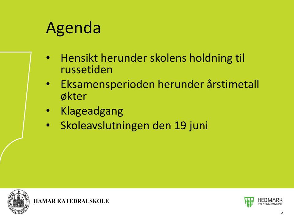 Hensikt herunder skolens holdning til russetiden Eksamensperioden herunder årstimetall økter Klageadgang Skoleavslutningen den 19 juni 2 Agenda