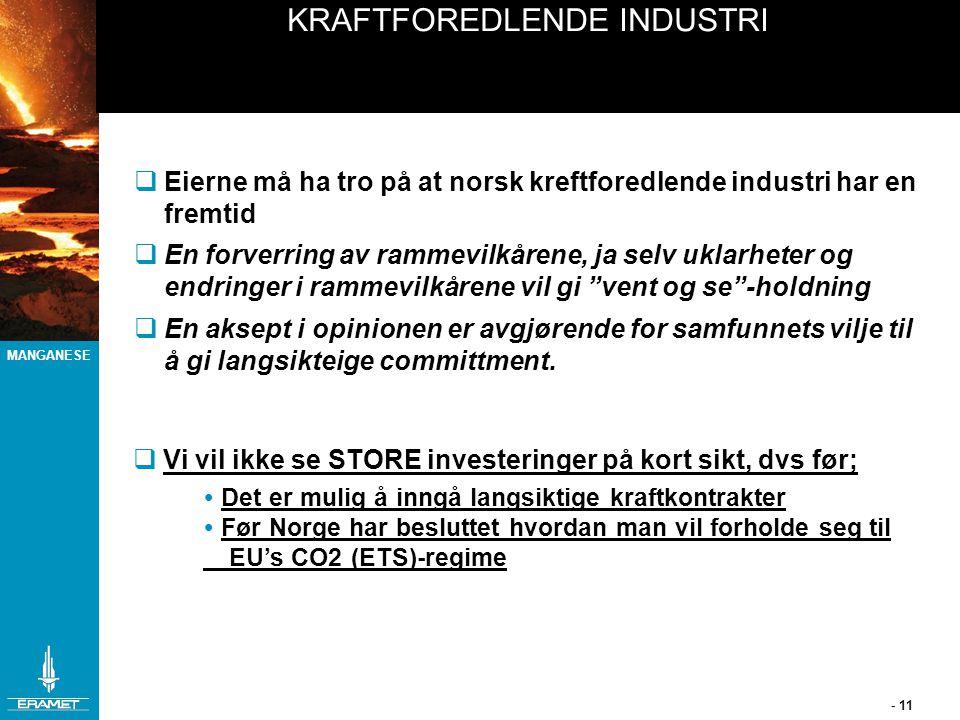 MANGANESE - 11 KRAFTFOREDLENDE INDUSTRI  Eierne må ha tro på at norsk kreftforedlende industri har en fremtid  En forverring av rammevilkårene, ja s