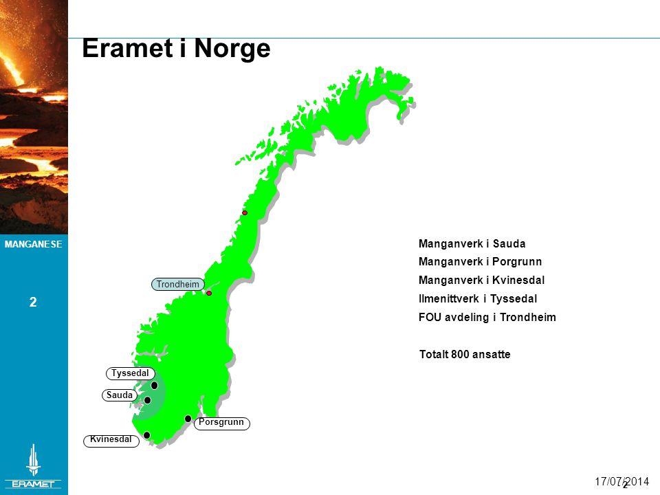 MANGANESE - 2 17/07/2014 2 Eramet i Norge Trondheim Porsgrunn Kvinesdal Sauda Tyssedal Manganverk i Sauda Manganverk i Porgrunn Manganverk i Kvinesdal