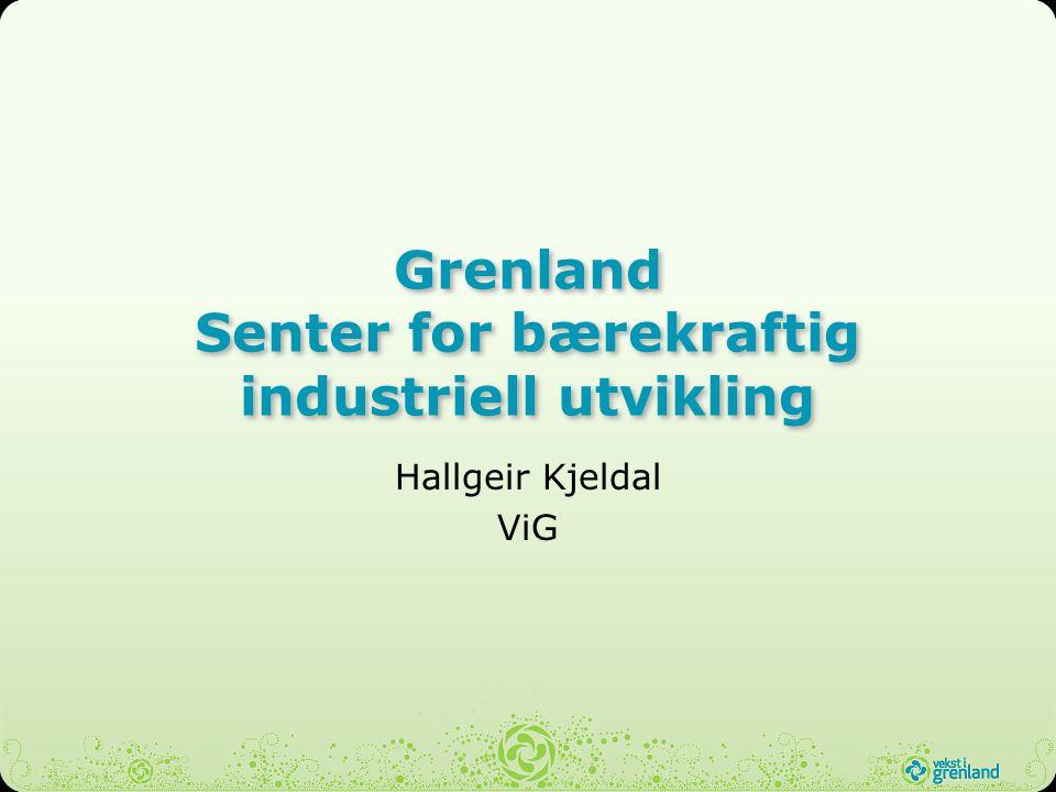 Grenland Senter for bærekraftig industriell utvikling Hallgeir Kjeldal ViG