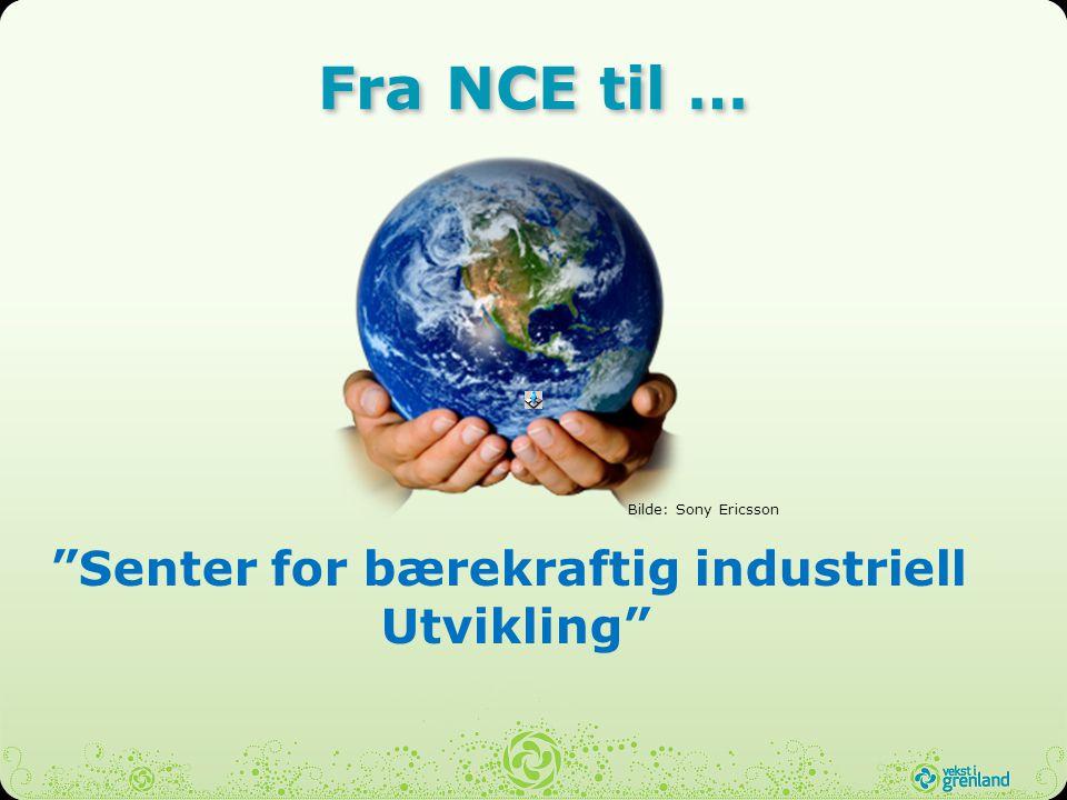 Senter for bærekraftig industriell Utvikling Fra NCE til … Bilde: Sony Ericsson