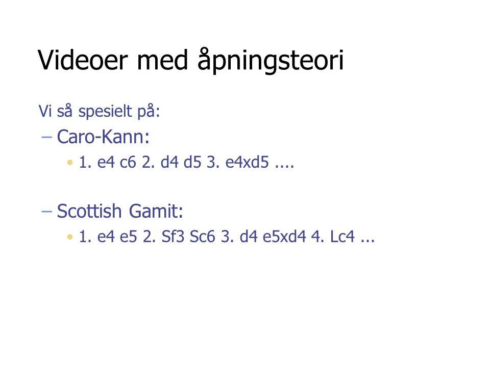 Videoer med åpningsteori Vi så spesielt på: –Caro-Kann: 1. e4 c6 2. d4 d5 3. e4xd5.... –Scottish Gamit: 1. e4 e5 2. Sf3 Sc6 3. d4 e5xd4 4. Lc4...