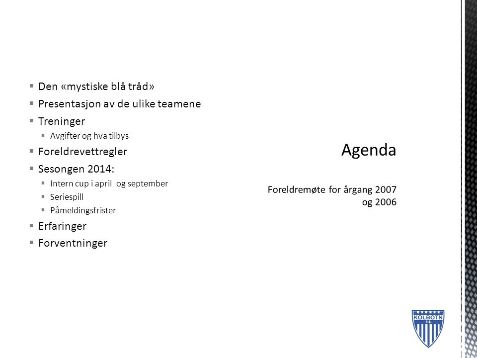  Den «mystiske blå tråd»  Presentasjon av de ulike teamene  Treninger  Avgifter og hva tilbys  Foreldrevettregler  Sesongen 2014:  Intern cup i