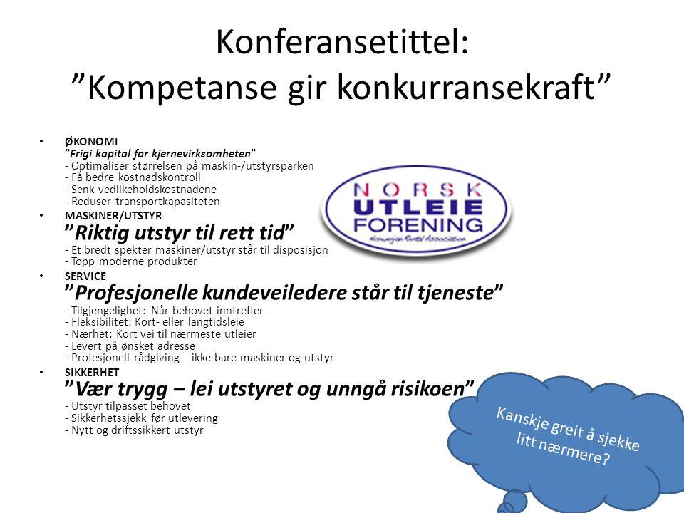 """Konferansetittel: """"Kompetanse gir konkurransekraft"""" ØKONOMI """"Frigi kapital for kjernevirksomheten"""" - Optimaliser størrelsen på maskin-/utstyrsparken -"""