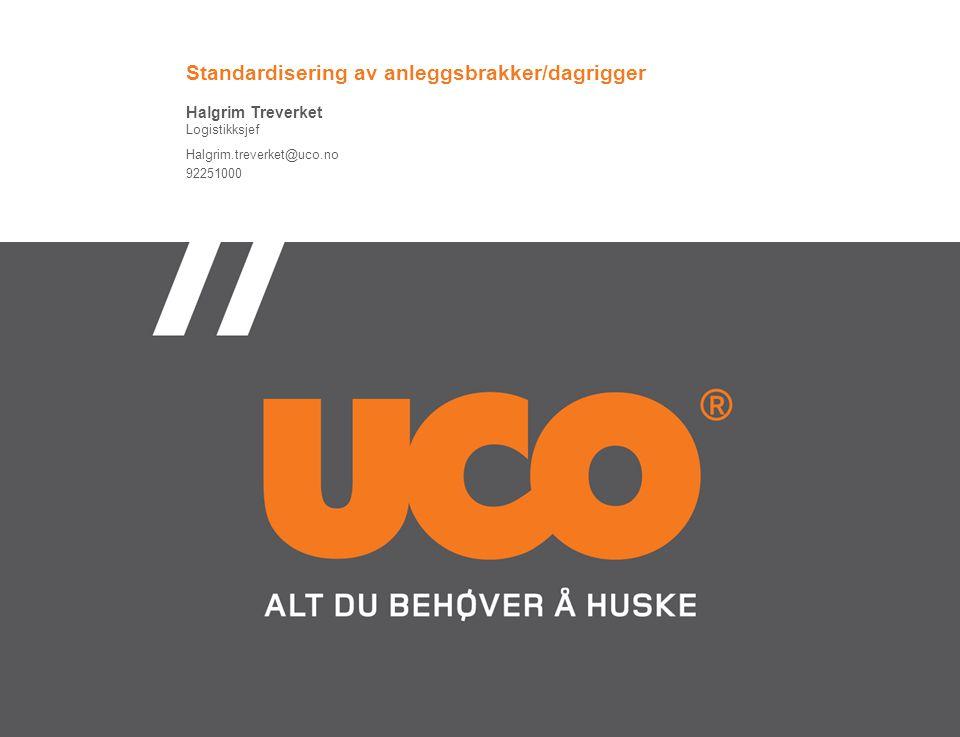 Standardisering av anleggsbrakker/dagrigger Halgrim Treverket Logistikksjef Halgrim.treverket@uco.no 92251000