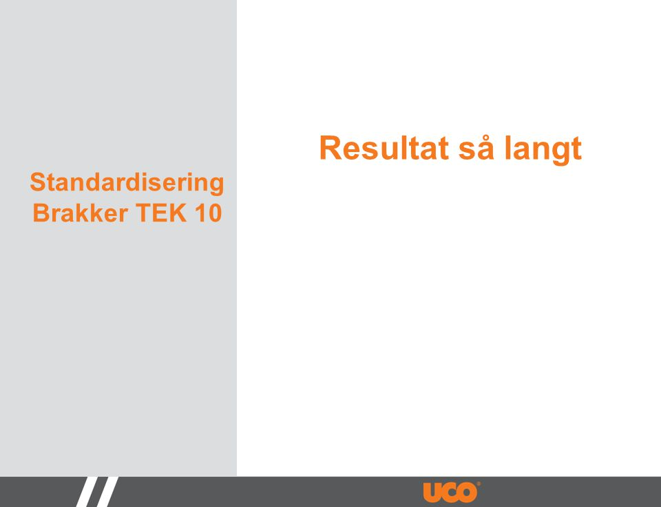 Standardisering Brakker TEK 10 Resultat så langt