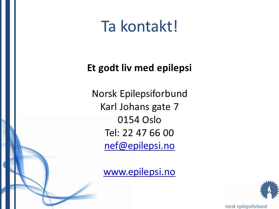 Ta kontakt! Et godt liv med epilepsi Norsk Epilepsiforbund Karl Johans gate 7 0154 Oslo Tel: 22 47 66 00 nef@epilepsi.no www.epilepsi.no