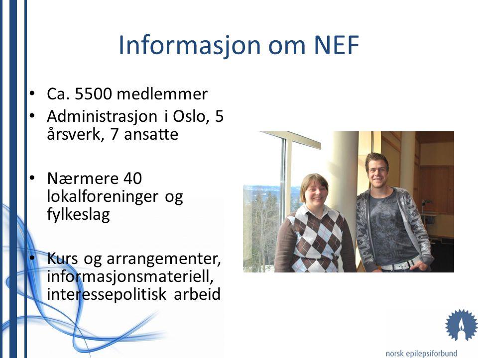 Informasjon om NEF Ca. 5500 medlemmer Administrasjon i Oslo, 5 årsverk, 7 ansatte Nærmere 40 lokalforeninger og fylkeslag Kurs og arrangementer, infor