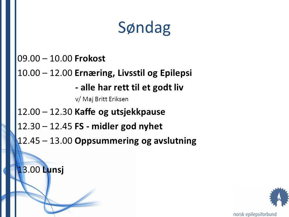 Søndag 09.00 – 10.00 Frokost 10.00 – 12.00 Ernæring, Livsstil og Epilepsi - alle har rett til et godt liv v/ Maj Britt Eriksen 12.00 – 12.30 Kaffe og utsjekkpause 12.30 – 12.45 FS - midler god nyhet 12.45 – 13.00 Oppsummering og avslutning 13.00 Lunsj
