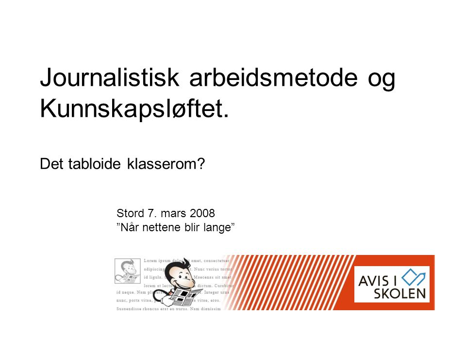 """Journalistisk arbeidsmetode og Kunnskapsløftet. Det tabloide klasserom? Stord 7. mars 2008 """"Når nettene blir lange"""""""
