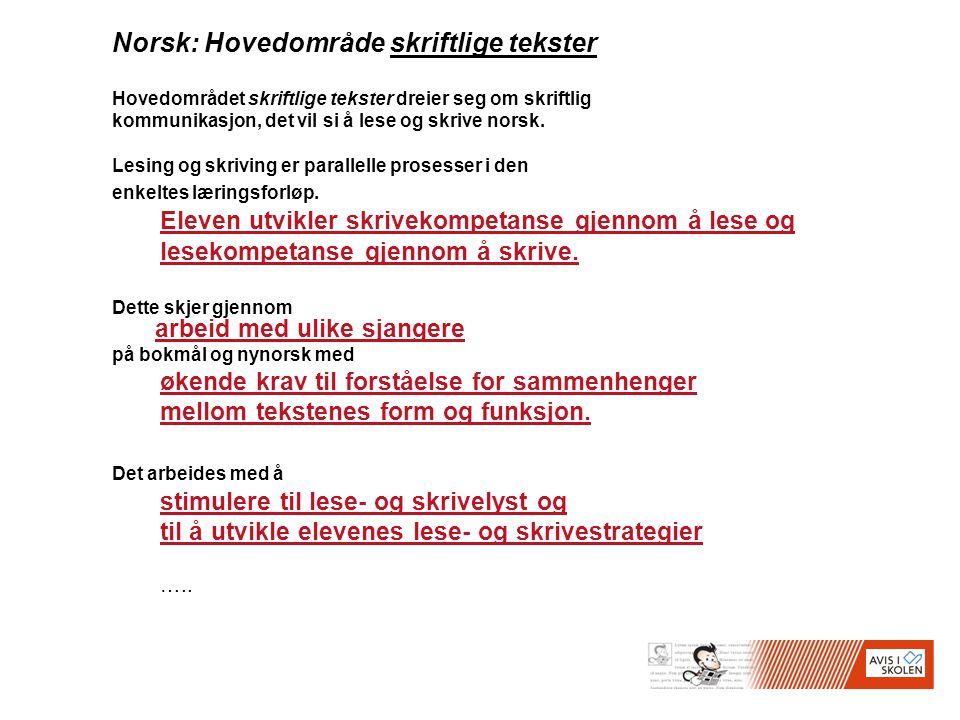 Norsk: Hovedområde skriftlige tekster Hovedområdet skriftlige tekster dreier seg om skriftlig kommunikasjon, det vil si å lese og skrive norsk. Lesing
