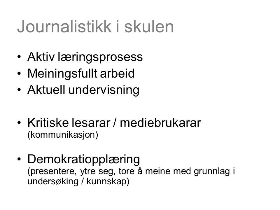 Journalistikk i skulen Aktiv læringsprosess Meiningsfullt arbeid Aktuell undervisning Kritiske lesarar / mediebrukarar (kommunikasjon) Demokratiopplær