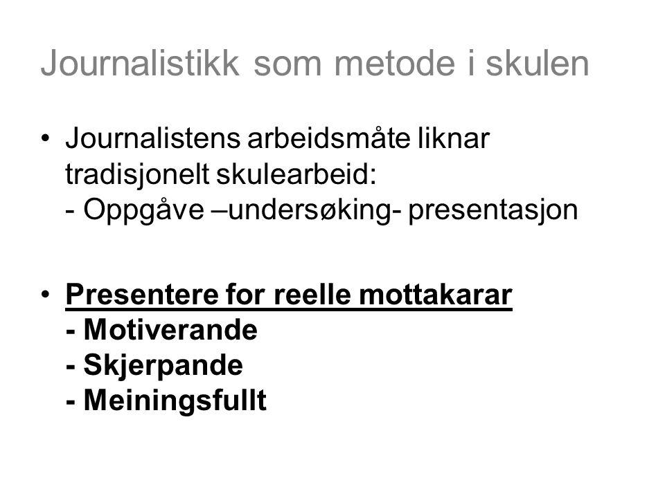Journalistikk som metode i skulen Journalistens arbeidsmåte liknar tradisjonelt skulearbeid: - Oppgåve –undersøking- presentasjon Presentere for reell