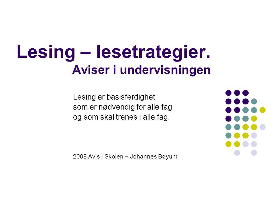 Lesing – lesetrategier. Aviser i undervisningen Lesing er basisferdighet som er nødvendig for alle fag og som skal trenes i alle fag. 2008 Avis i Skol