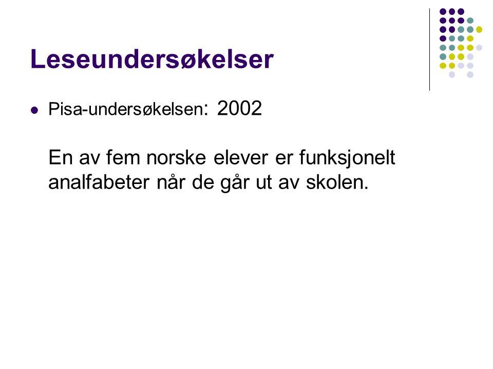 Leseundersøkelser Pisa-undersøkelsen : 2002 En av fem norske elever er funksjonelt analfabeter når de går ut av skolen.