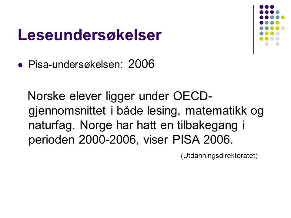 Leseundersøkelser Pisa-undersøkelsen : 2006 Norske elever ligger under OECD- gjennomsnittet i både lesing, matematikk og naturfag. Norge har hatt en t