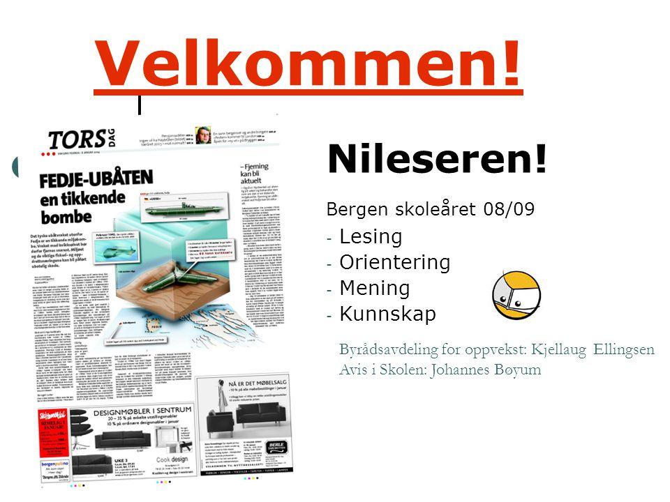 Velkommen! Nileseren! Bergen skoleåret 08/09 - Lesing - Orientering - Mening - Kunnskap Byrådsavdeling for oppvekst: Kjellaug Ellingsen Avis i Skolen: