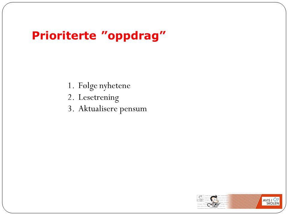 Prioriterte oppdrag 1.Følge nyhetene 2.Lesetrening 3.Aktualisere pensum