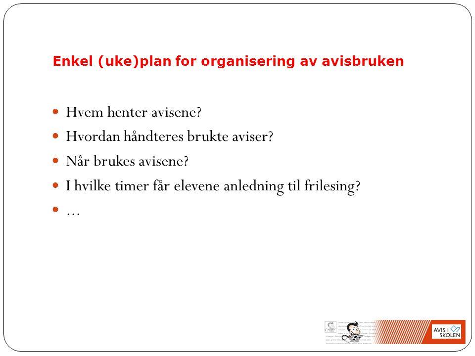 Enkel (uke)plan for organisering av avisbruken Hvem henter avisene.