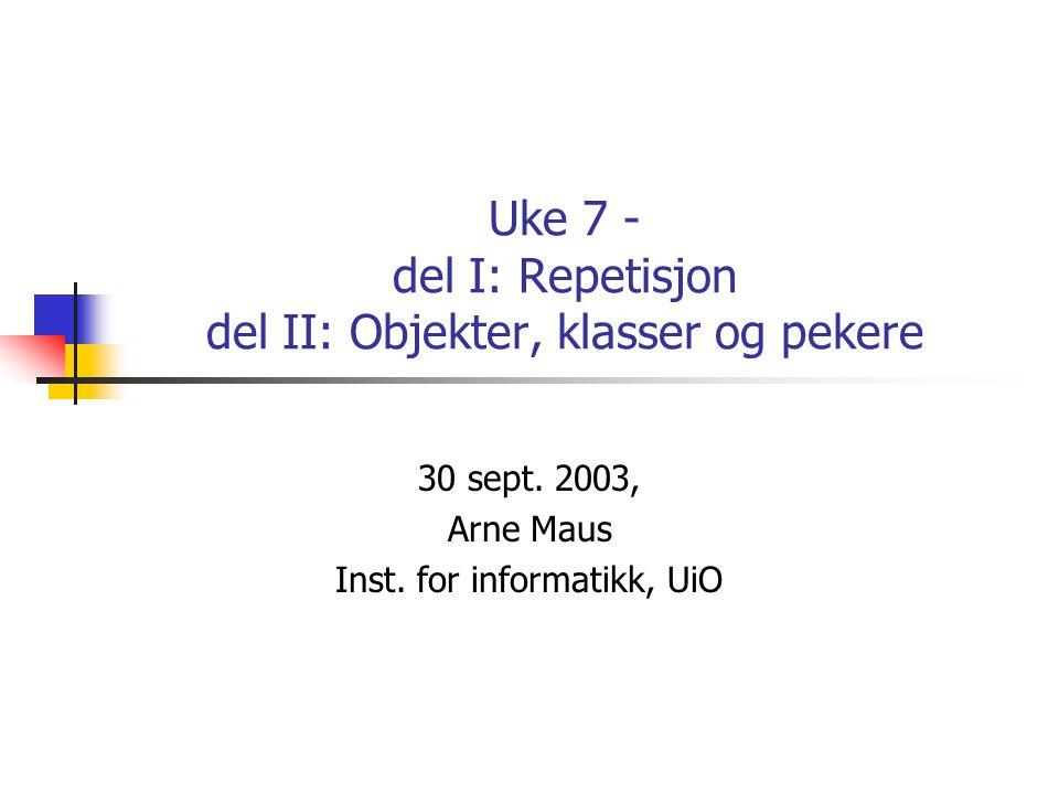 Uke 7 - del I: Repetisjon del II: Objekter, klasser og pekere 30 sept.