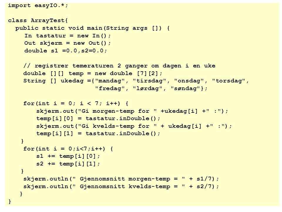 array int [] pTall ; pTall= new int [4]; pTall[0] = 2; pTall[1] = 3; pTall[2] = 5; pTall[3] = 7; pTall 23002300 Programmet kan lese og skrive alle hel