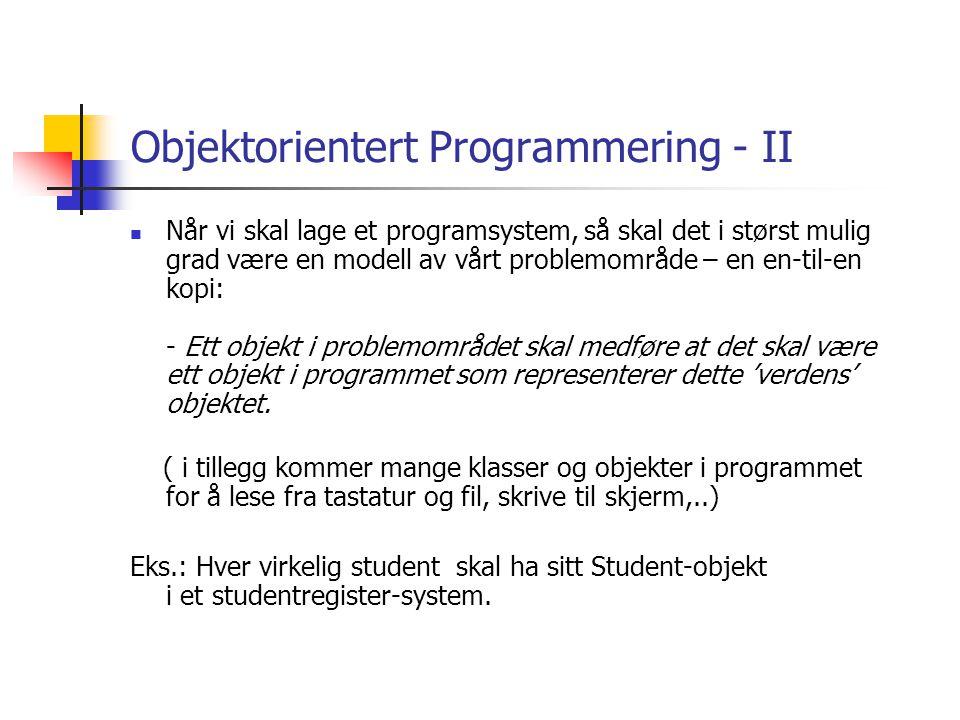 Objektorientert Programmering - I Når vi betrakter et problem vi skal lage et datasystem for, gjør vi to avgrensninger: 1.Vi ser bare på en del av ver