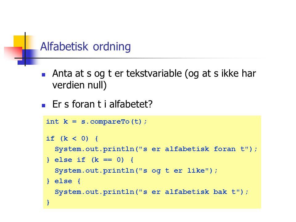 Alfabetisk ordning Anta at s og t er tekstvariable (og at s ikke har verdien null) Er s foran t i alfabetet.