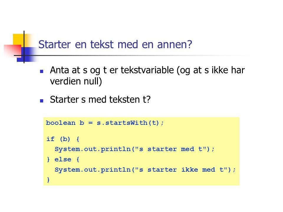 Alfabetisk ordning Anta at s og t er tekstvariable (og at s ikke har verdien null) Er s foran t i alfabetet? int k = s.compareTo(t); if (k < 0) { Syst