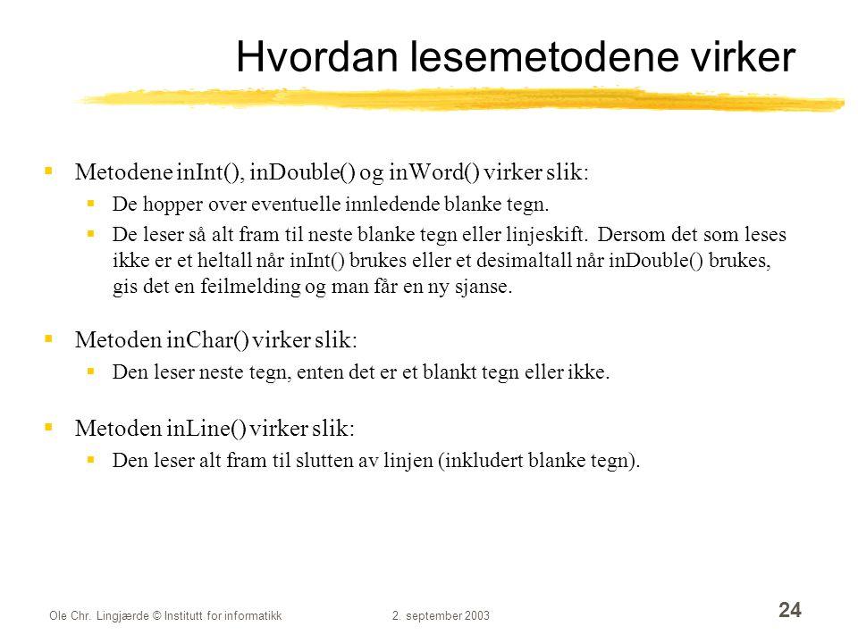Ole Chr. Lingjærde © Institutt for informatikk2. september 2003 24 Hvordan lesemetodene virker  Metodene inInt(), inDouble() og inWord() virker slik: