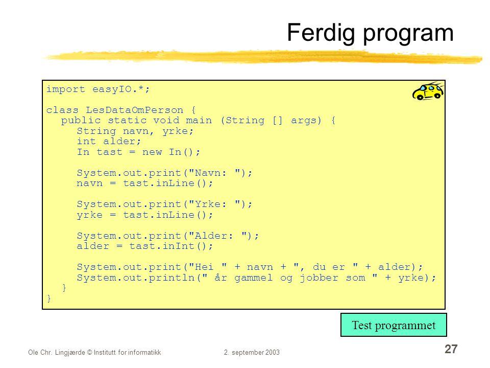 Ole Chr. Lingjærde © Institutt for informatikk2. september 2003 27 Ferdig program import easyIO.*; class LesDataOmPerson { public static void main (St