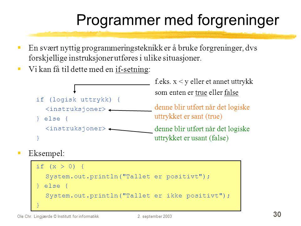 Ole Chr. Lingjærde © Institutt for informatikk2. september 2003 30 Programmer med forgreninger  En svært nyttig programmeringsteknikk er å bruke forg