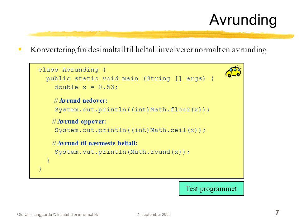 Ole Chr. Lingjærde © Institutt for informatikk2. september 2003 7 Avrunding  Konvertering fra desimaltall til heltall involverer normalt en avrunding