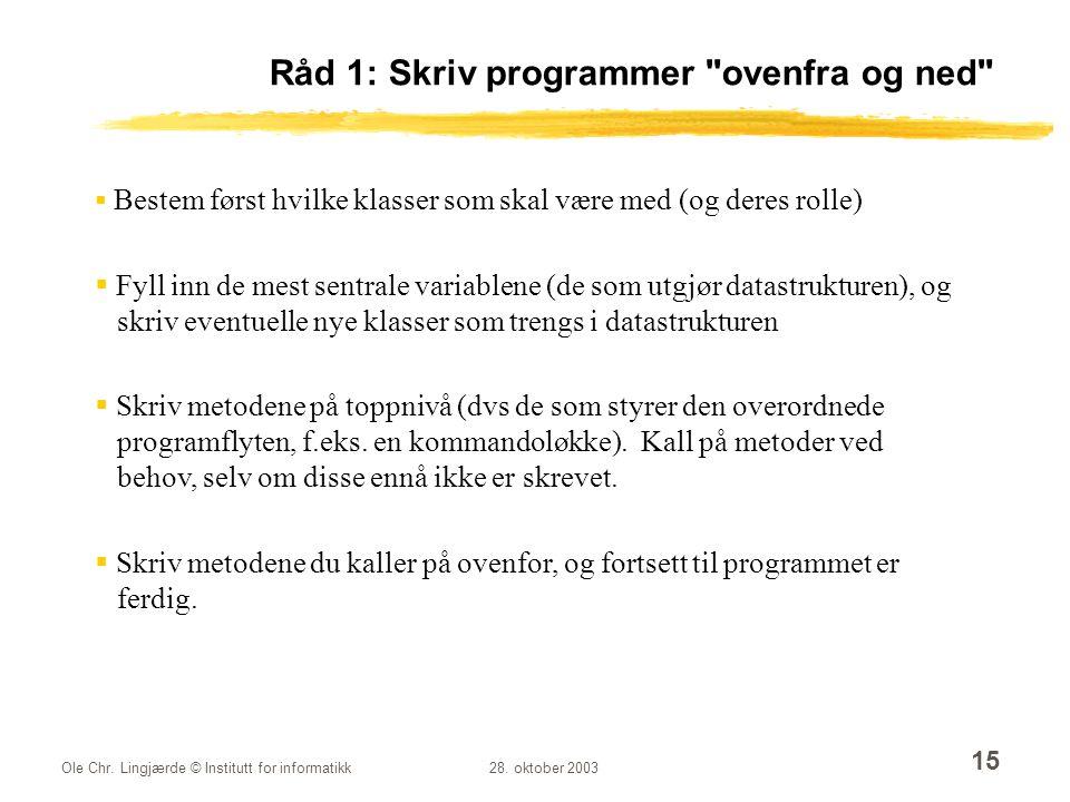 Ole Chr. Lingjærde © Institutt for informatikk28. oktober 2003 15 Råd 1: Skriv programmer